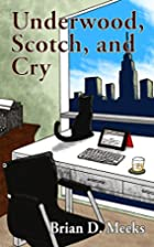 Underwood, Scotch, and Cry by Brian Meeks