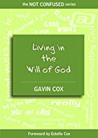 Living in the Will of God (The Not Confused…