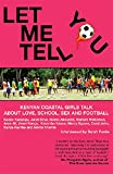 Let Me Tell You : Kenyan Coastal Girls Talk about Love, School, Sex and Football by Sarah Forde