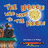 The Baboon Who Went to the Moon by John Bush