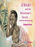 Kwajo and the Brassman's Secret: A Tale of Old Ashanti Wisdom and Gold by Meshack Asare