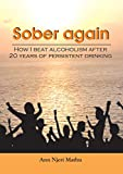 Sober Again: How I Beat Alcoholism after 20 Years of Persistent Drinking by Ann Njeri Mathu