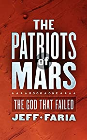 The Patriots of Mars: The God That Failed af…