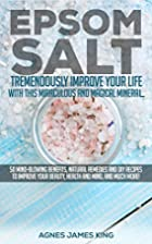 Epsom Salt: Tremendously Improve Your Life…