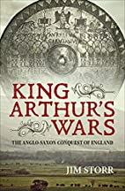 King Arthur's Wars by Jim Storr