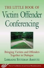 Little Book of Victim Offender Conferencing:…