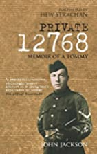 Private 12768: Memoir of a Tommy by John…