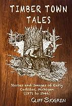 Timber Town Tales by Cliff Sjogren