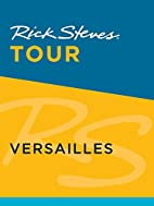 Rick Steves Tour: Versailles by Rick Steves