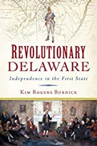 Revolutionary Delaware: Independence in the…
