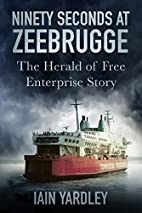 Ninety Seconds at Zeebrugge: The Herald of…