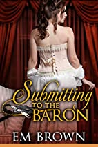 Submitting to the Baron by Em Brown