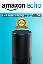 AMAZON ECHO: The Updated 2017 Guide by…