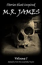 Stories that inspired M.R. James: Volume 1…