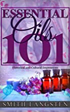 Essential Oils 101: Historical and Cutural…
