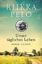 Unser tägliches Leben: Roman by Riikka Pelo