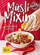 Müsli Mixing: Superkerne mit Biss (Happy…