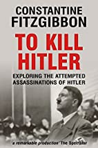 To Kill Hitler by Constantine FitzGibbon
