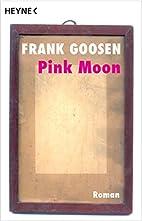 Pink Moon: Roman by Frank Goosen