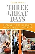 Three Great Days: Preparing the Liturgies of…