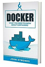 Docker: What You Need to Know – tekijä:…