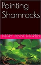 Painting Shamrocks by Mary Anne Martin