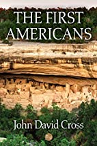 The First Americans by John David Cross