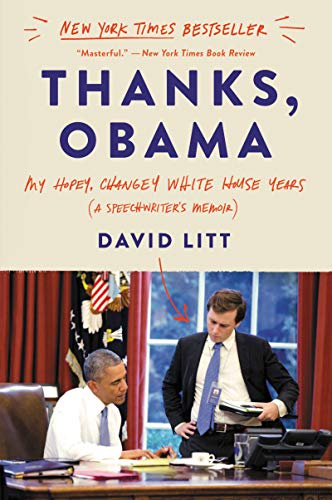 Thanks, Obama: My Hopey, Changey White House Years by David Litt