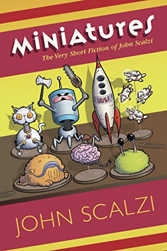 Miniatures: The Very Short Fiction of John Scalzi by John Scalzi
