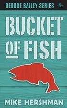 Bucket of Fish (George Bailey Series Book 1)…