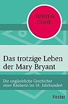 Das trotzige Leben der Mary Bryant: Die…
