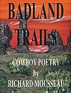 Badland Trails by Richard Mousseau