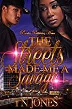 The Streets Made Me a Savage by TN Jones