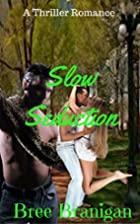Slow Seduction by Bree Branigan