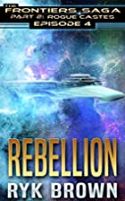 Rebellion (The Frontiers Saga: Part 2: Rogue…