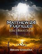 Matthew 24 Fulfilled: Biblical and…