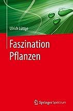Faszination Pflanzen by Ulrich Lüttge