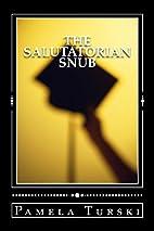 The Salutatorian Snub by Pamela Turski