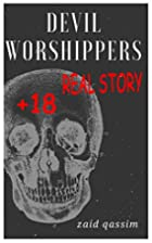 Devil Worshippers: Real Story 18 by zaid…
