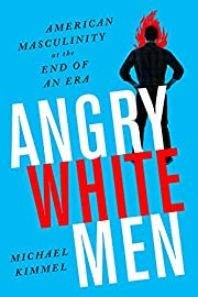 Angry White Men: American Masculinity at the…
