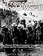 France in World War II: The History of Nazi…