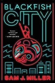 Blackfish City: A Novel av Sam J. Miller