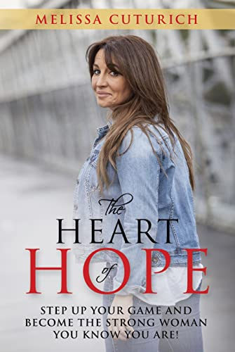 The Heart of Hope: Step Up Your Game and Become the Strong Woman You Know You Are!