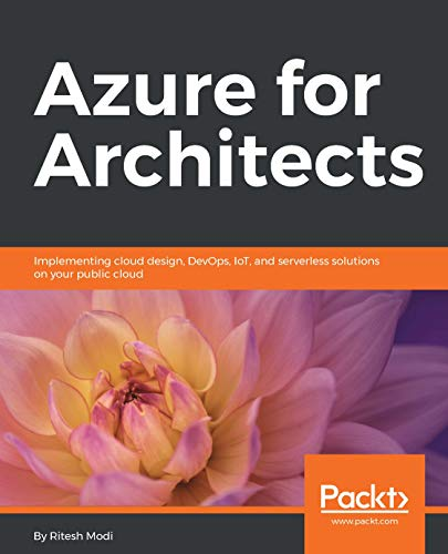 Read Pdf Azure For Architects Implementing Cloud Design Devops Iot And Serverless Solutions On Your Public Cloud By Ritesh Modi Download Ebook Unlimited 33minibooksfamily33