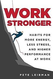 Work Stronger: Habits for More Energy, Less…