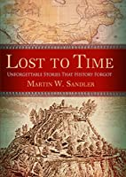 Lost to Time: Unforgettable Stories That…