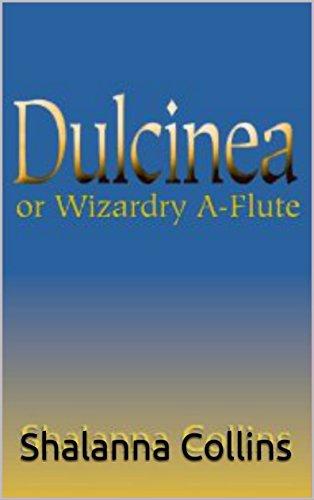 Book Cover - DULCINEA:  or Wizardry A-Flute