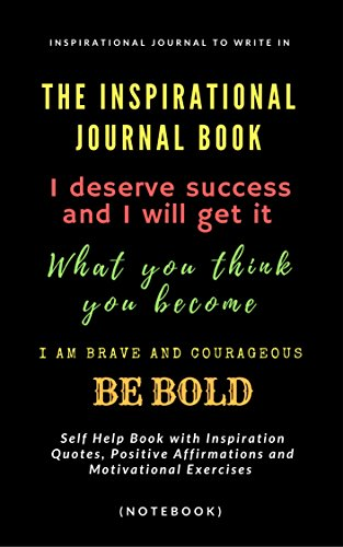 Inspirational Journal to Write In: Self Help Book with Inspiration Quotes, Positive  Affirmations and Motivational Exercises (Notebook)