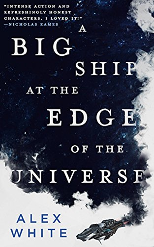 A Big Ship at the Edge of the Universe (The Salvagers #1) by Alex White