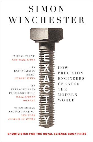 Exactly: How PRecision Engineers Created the Modern World - Simon Winchester
